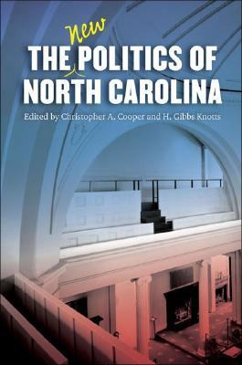 The New Politics of North Carolina By Cooper, Christopher A. (EDT)/ Knotts, H. Gibbs (EDT)